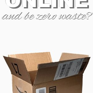 Can You Shop Online and Be Zero Waste?