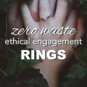 Zero Waste, Ethical Engagement Rings