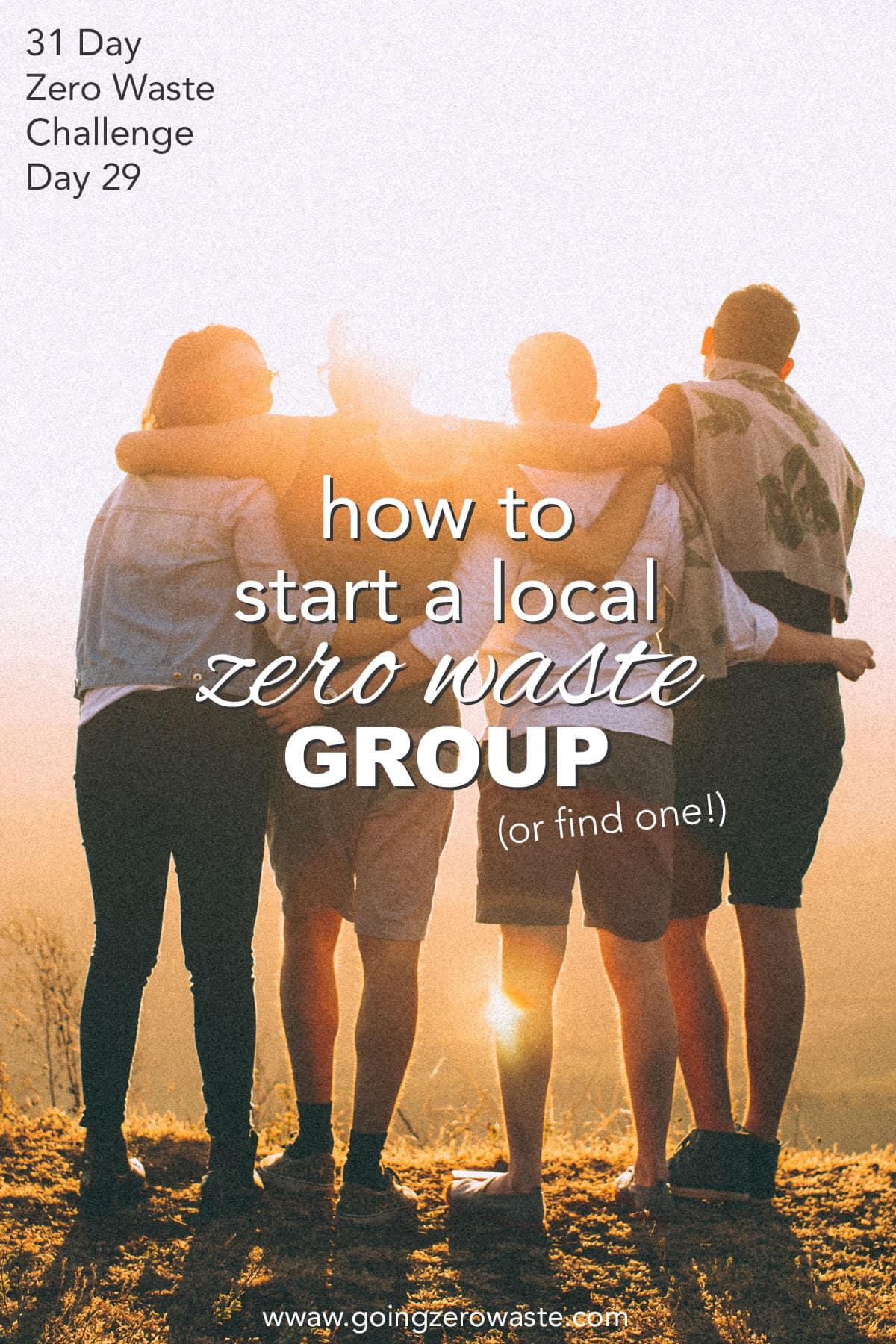 Start a Local Zero Waste Group - Day 29 of the Zero Waste Challenge from www.goingzerowaste.com #zerowaste #ecofriendly #gogreen #sustainable #zerowastechallenge #challenge #sustainablelivingchallenge #startalocalgroup #zerowastegroup