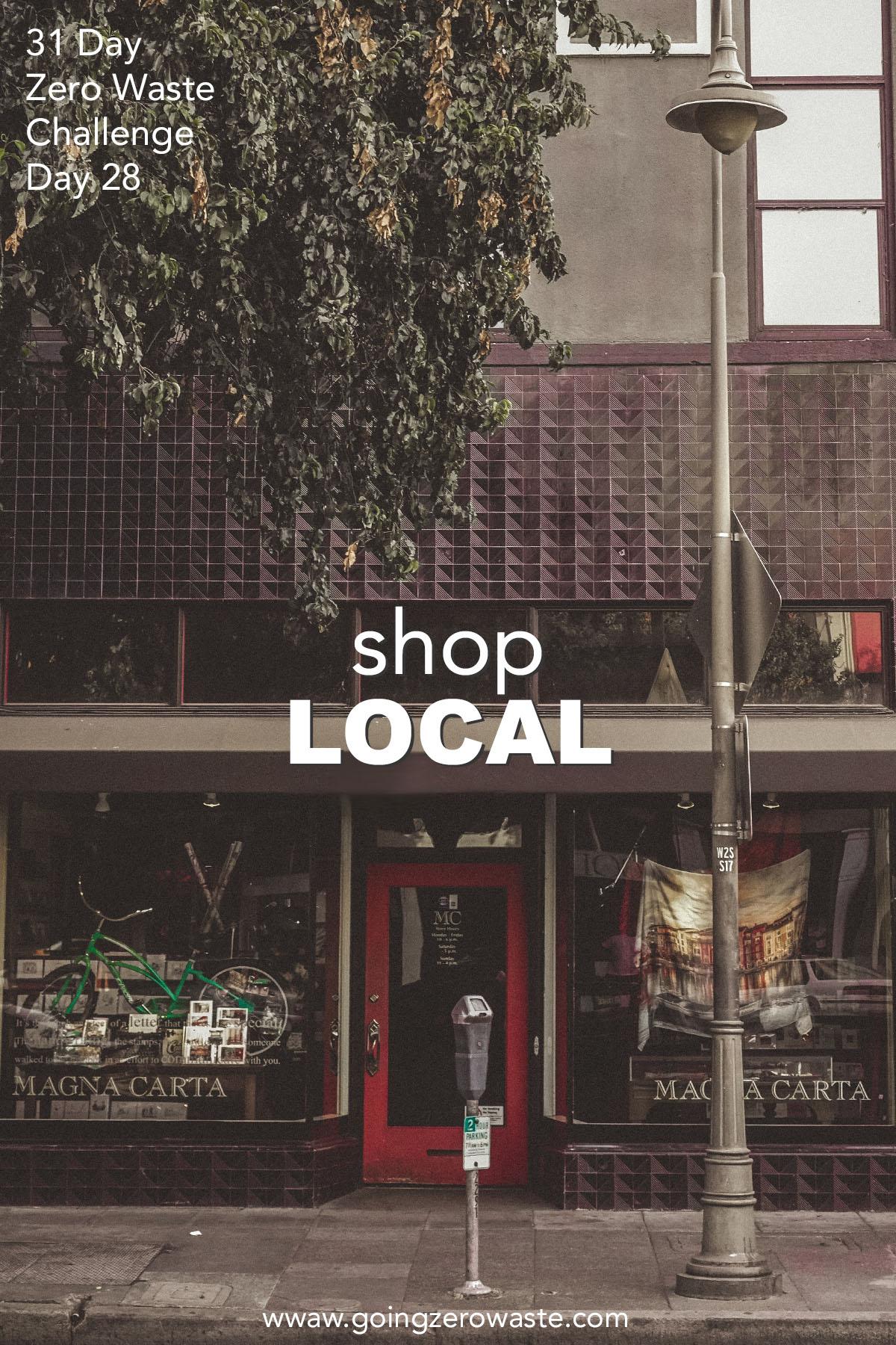 Shop Local - Day 28 of the Zero Waste Challenge from www.goingzerowaste.com #zerowaste #ecofriendly #gogreen #sustainable #zerowastechallenge #challenge #sustainablelivingchallenge #shoplocal #shopsmall #supportsmallbusinesses