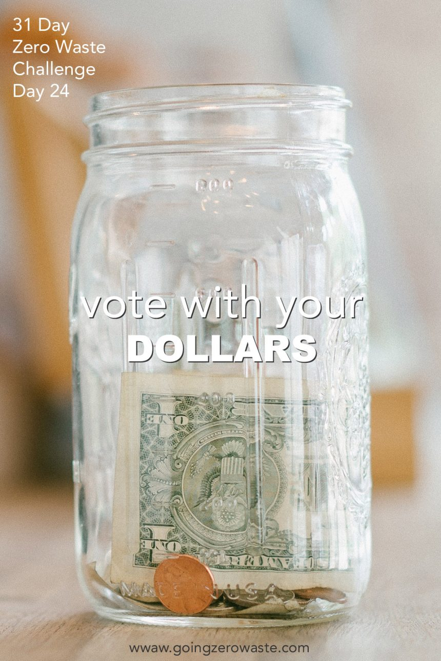 Vote With Your Dollars – Day 24 of the Zero Waste Challenge