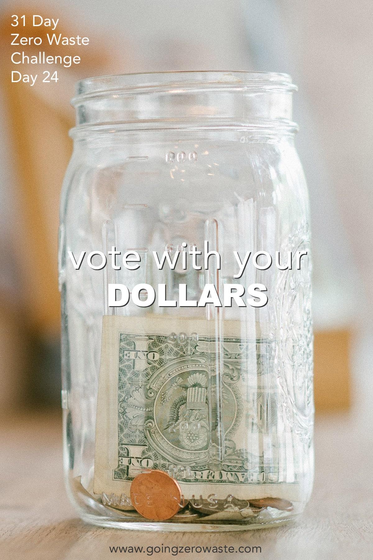 Vote With Your Dollars - Day 24 of the Zero Waste Challenge from www.goingzerowaste.com #zerowaste #ecofriendly #gogreen #sustainable #zerowastechallenge #challenge #sustainablelivingchallenge #votewithyourdollars