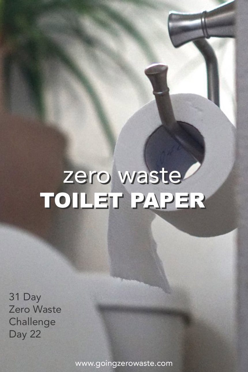 Zero Waste Toilet Paper – Day 22 of the Zero Waste Challenge