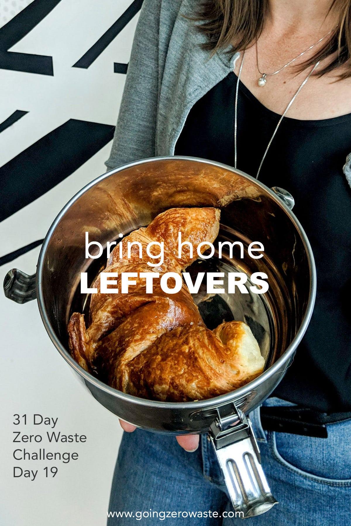 Bring Home Leftovers - Day 19 of the Zero Waste Challenge from www.goingzerowaste.com #zerowaste #ecofriendly #gogreen #sustainable #zerowastechallenge #challenge #sustainablelivingchallenge #leftovers