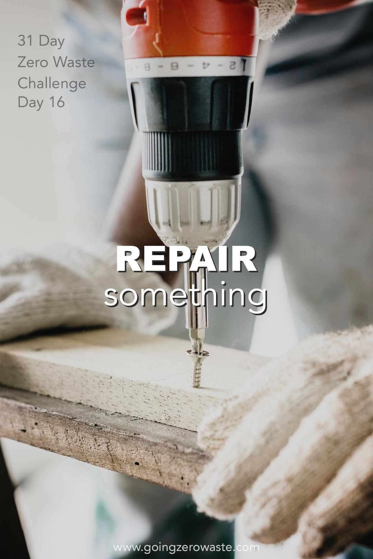 Repair Something - Day 16 of the Zero Waste Challenge