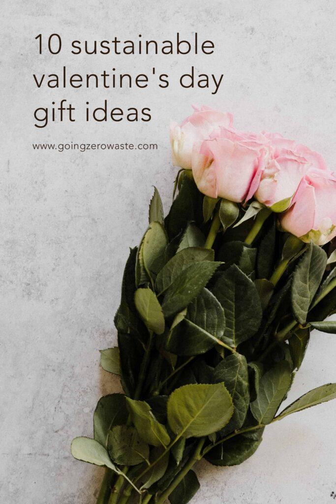 10 Sustainable Valentine's Day Gift Ideas from www.goingzerowaste.com #zerowaste #ecofriendly #gogreen #sustainable #valentines #valentinesgifts #gifts