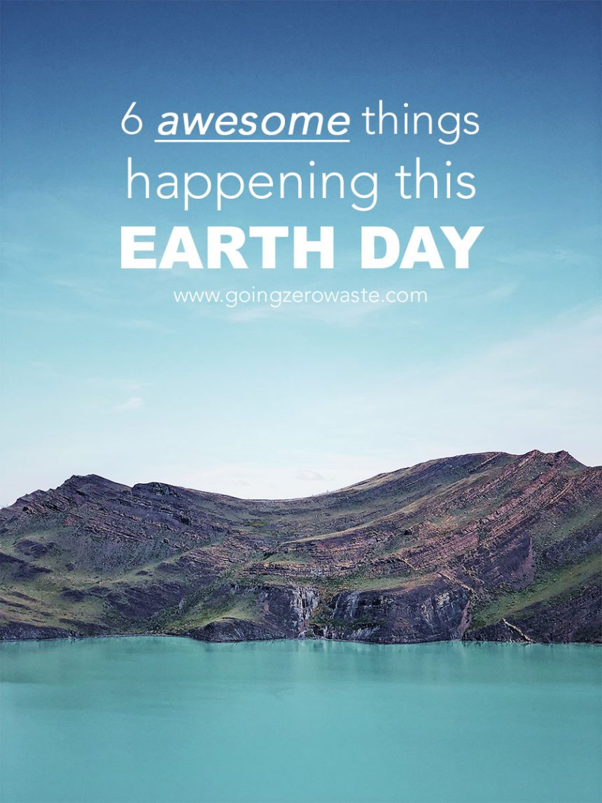6 Awesome Things Happening this Earth Day