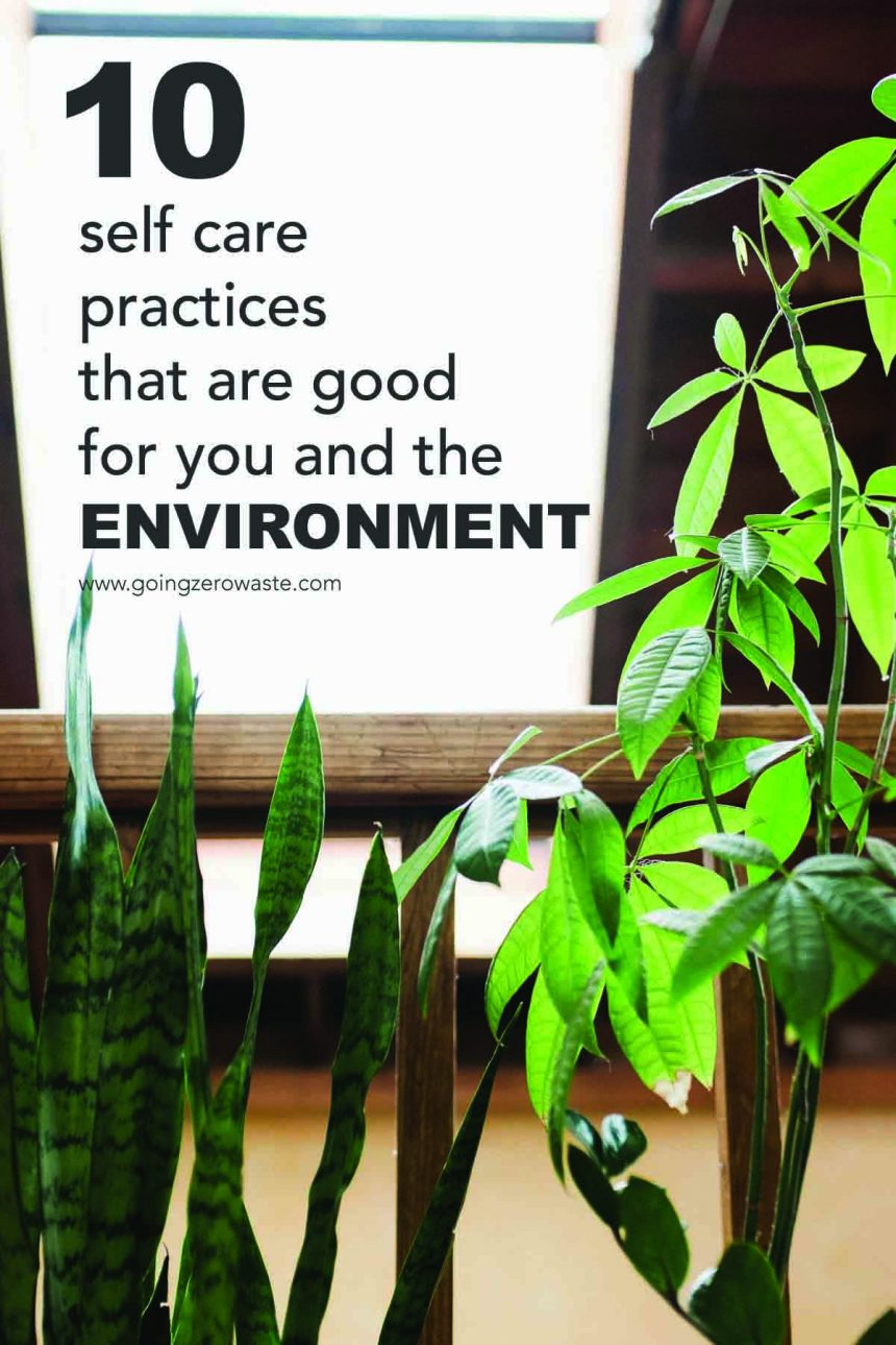 10 Self Care Practices that are good for you and the environment
