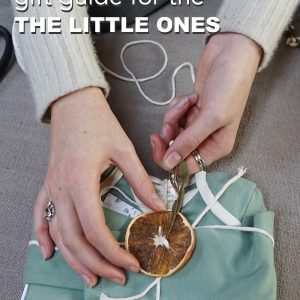 Ethical and Sustainable Gift Guide for the Little Ones