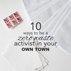 10 Ways to Be a Zero Waste Activist in Your Town