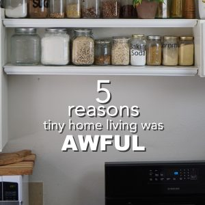 5 Reasons Tiny Home Living Was Awful