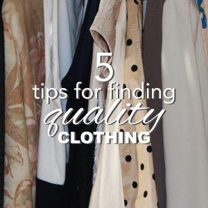 5 Tips for Finding Quality Clothing