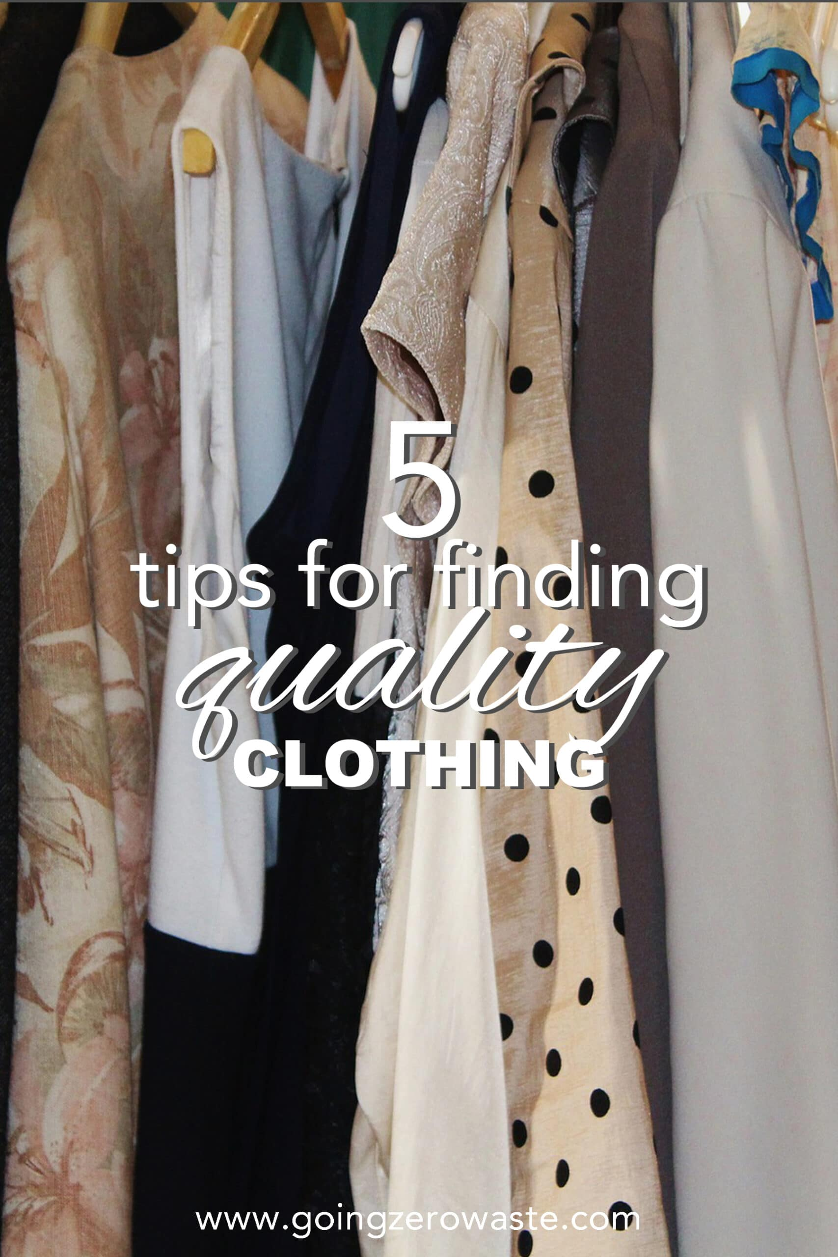 5 Tips for Finding Quality Clothing from www.goingzerowaste.com #zerowaste #ecofriendly #gogreen #sustainable #clothing #qualityclothing #secondhandshopping #howtospotquality