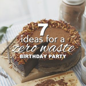 7 Ideas for a Zero Waste Birthday Party