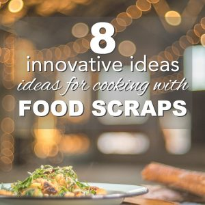 Innovative Ideas for Cooking with Food Scraps