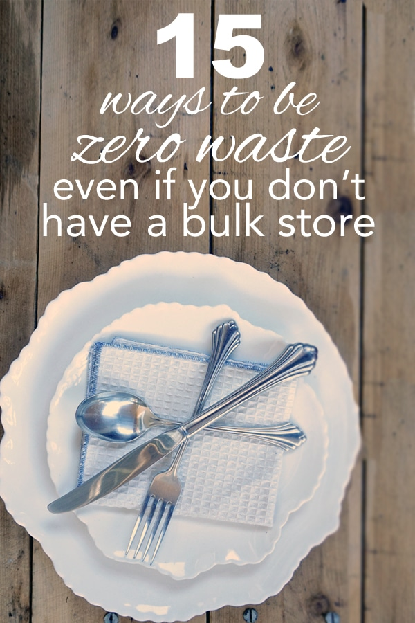 15 ways to be zero waste even if you don't have a bulk store