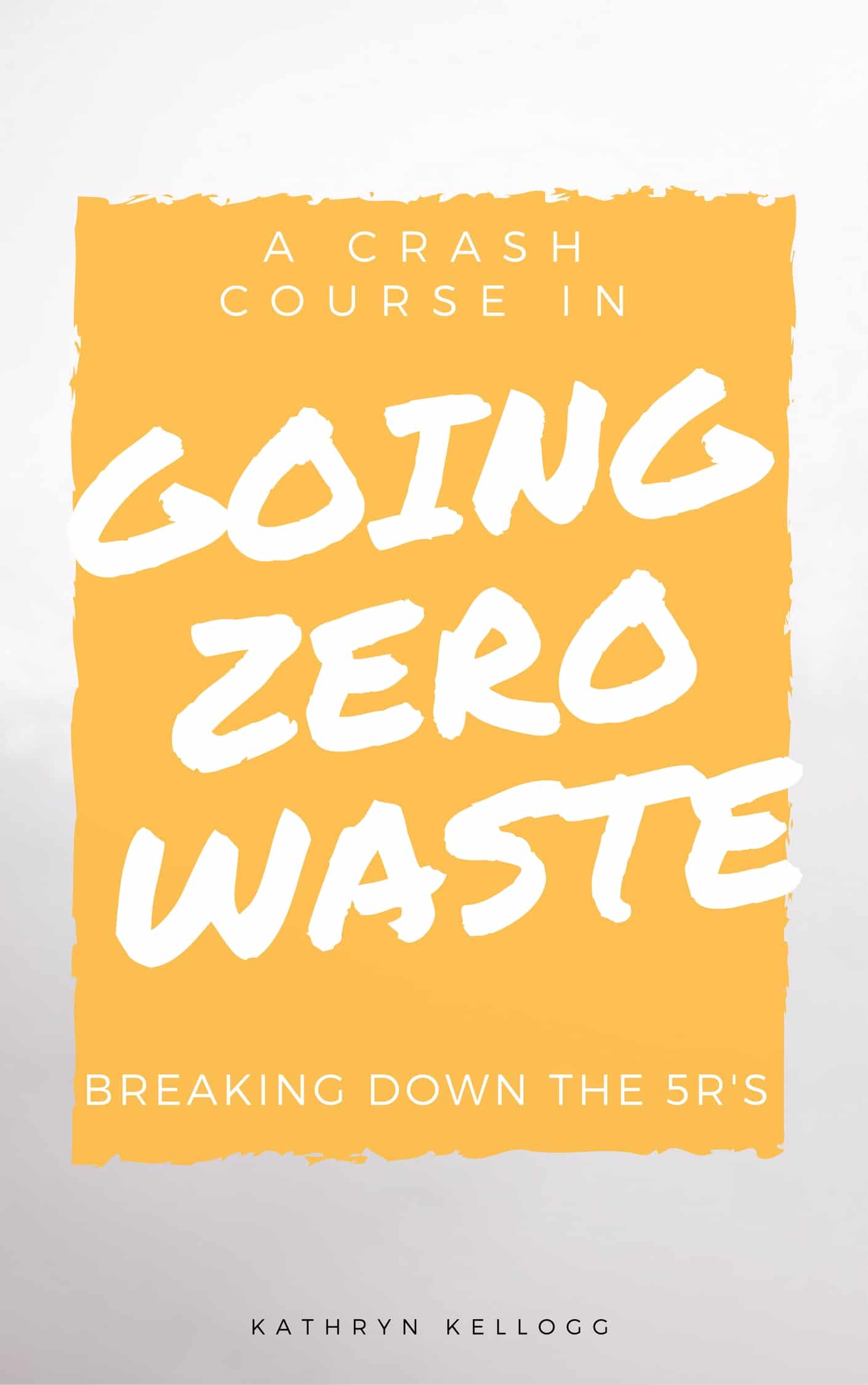 A Crash Course in Going Zero Waste | The 5 Rs of Going Zero Waste from www.goingzerowaste.com #zerowaste #crashcourse #5rs #reducereuserecycle #ecofriendly #gogreen #sustainability