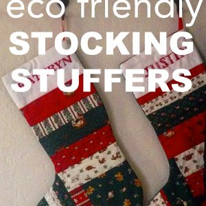 10 Zero Waste, Eco Friendly Stocking Stuffers