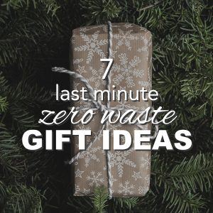 7 Last Minute Zero Waste Gifts