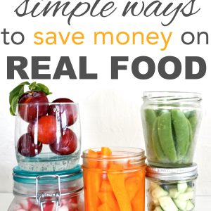 15 Simple Ways to Save Money on Real Food