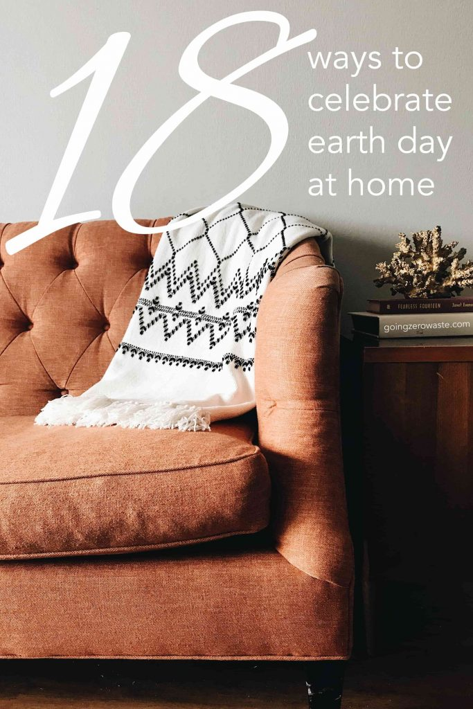 18 ways to celebrate earth day at home from www.goingzerowaste.com #zerowaste #sustainable #gogreen #earthday #earthmonth #celebrate