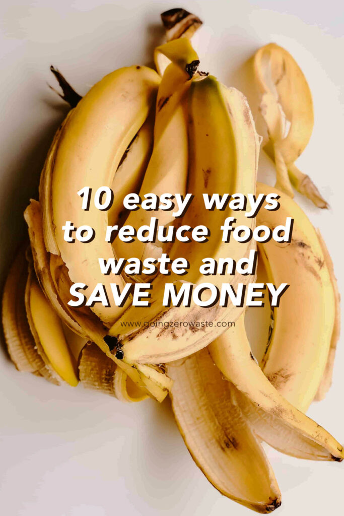 10 Easy ways to reduce food waste and save money from www.goingzerowaste.com #zerowaste #foodwaste #foodloss #savemoney #frugal #plantbased #reducewaste #recipes #tipsforfood #compost #regrowyourfoodscraps #foodscraps