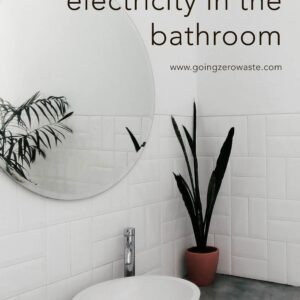 6 Ways to Save Money on Your Electric Bill in the Bathroom