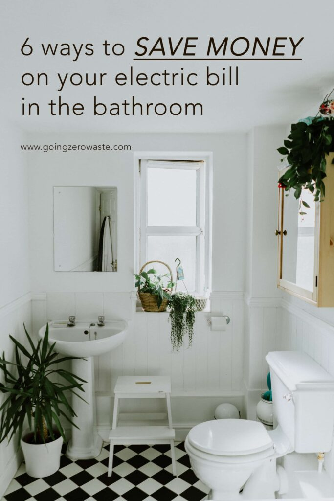 6 Ways to Save Money on Your Electric Bill in the Bathroom from www.goingzerowaste.com #zerowaste #savemoney #electricbill #electricity #frugal #frugalliving #sustainableliving