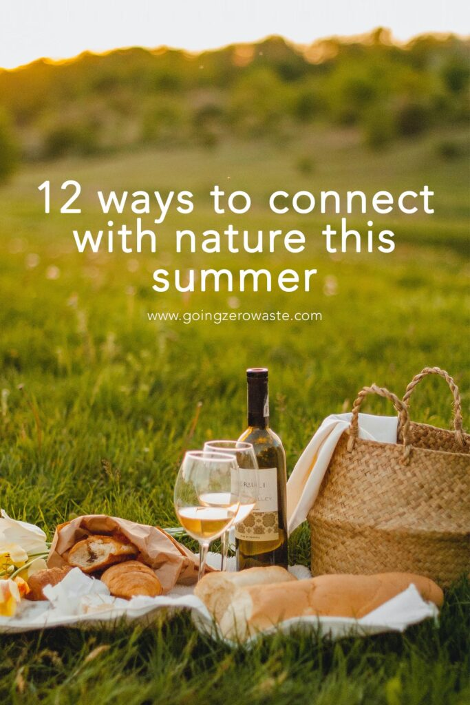 12 ways to connect with nature this summer from www.goingzerowaste.com #zerowaste #summer #outdooractivities #thingstodo #getoutside #ecofriendly #gogreen