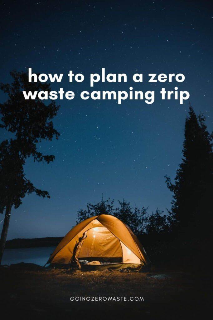 how to plan a zero waste camping trip from www.goingzerowaste.com #zerowaste #ecofriendly #lowimpact #gogreen #camping #lowwaste #sustainable