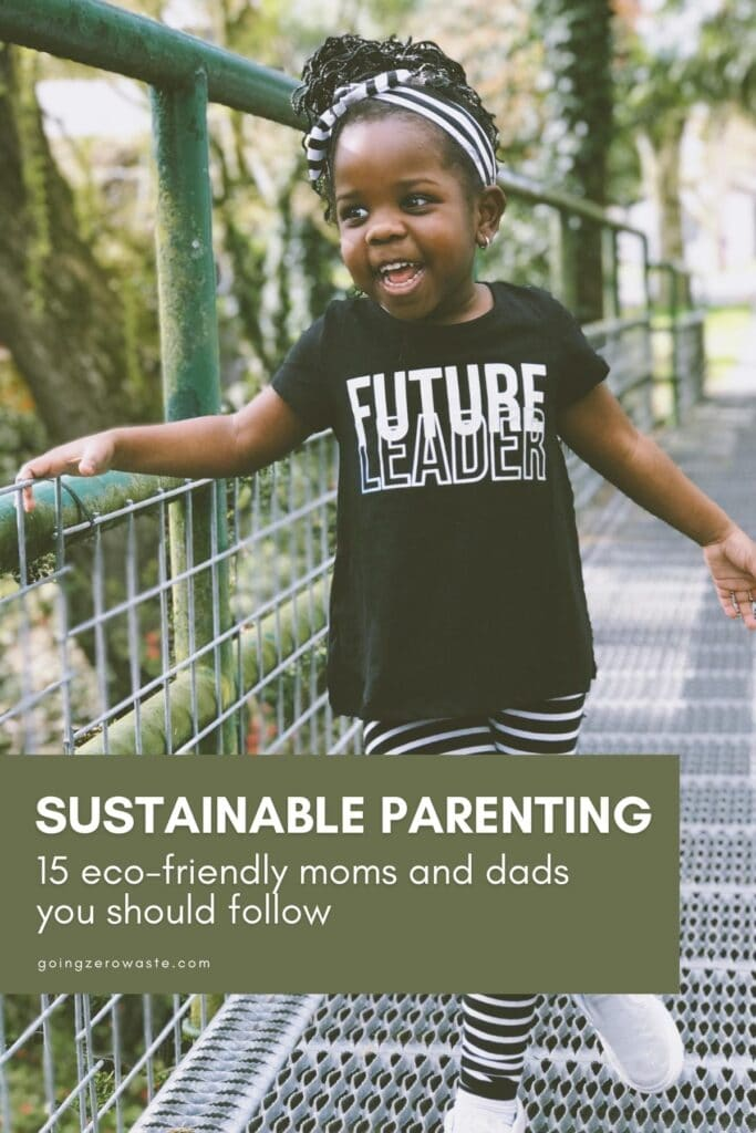 Sustainable Parenting: 15 Eco-Friendly Moms and Dads You Should Follow from www.goingzerowaste.com #zerowaste #parenting #ecofriendly #ecoparents #greenparenting #sustainablekids #kids #ecofriendly