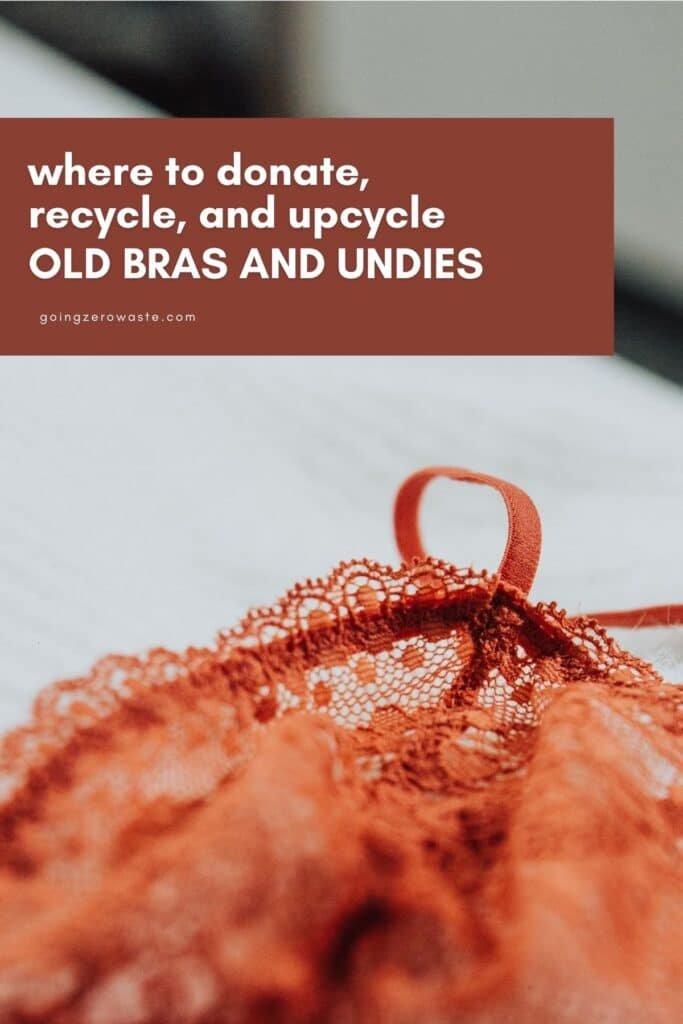 Where to donate recycle and upcycle old bras and undies from www.goingzerowaste.com #zerowwaste #recycle #ecofrieendly #upcycle #underwear
